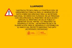 """TÉRMINOS DE REFERENCIA """"ASISTENCIA TÉCNICA PARA LA CONSTRUCCIÓN DE HERRAMIENTAS PÚBLICAS PARA LA GENERACIÓN DE DATOS SOBRE DISCAPACIDAD PARA LA SECRETARÍA NACIONAL DE DERECHOS HUMANOS DE LAS PERSONAS CON DISCAPACIDAD, EL MINISTERIO DE EDUCACIÓN Y CIENCIAS, EL MINISTERIO DE SALUD PÚBLICA Y BIENESTAR SOCIAL MSPYBS  Y EL MINISTERIO DE DESARROLLO SOCIAL / SECRETARÍA TÉCNICA DE PLANIFICACIÓN PARA EL DESARROLLO SOSTENIBLE EN EL MARCO DEL PROYECTO BRIDGING THE GAP II (ACORTANDO DISTANCIAS)"""""""
