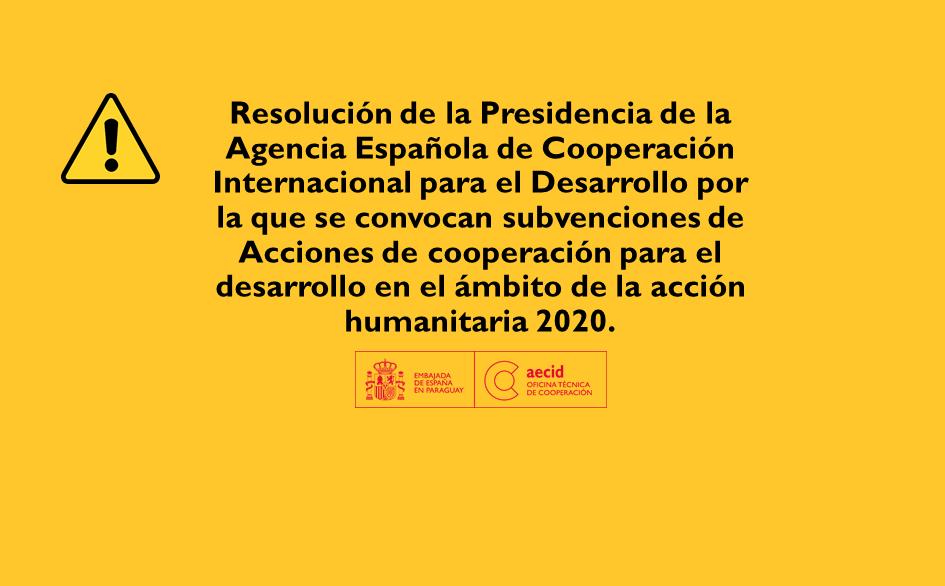 Resolución de la Presidencia de la Agencia Española de Cooperación Internacional para el Desarrollo por la que se convocan subvenciones de Acciones de cooperación para el desarrollo en el ámbito de la acción humanitaria 2020.