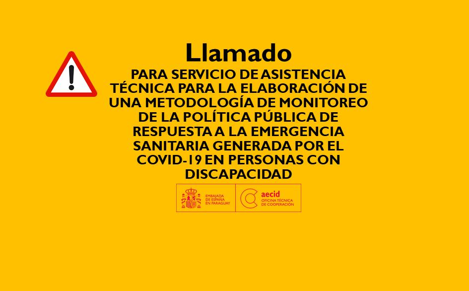 TÉRMINOS DE REFERENCIA   SERVICIO DE ASISTENCIA TÉCNICA PARA LA ELABORACIÓN DE UNA METODOLOGÍA DE MONITOREO DE LA POLÍTICA PÚBLICA DE RESPUESTA A LA EMERGENCIA SANITARIA GENERADA POR EL COVID-19 EN PERSONAS CON DISCAPACIDAD,IMPLEMENTACIÓN DE DICHA METODOLOGÍA Y CONSTRUCCIÓN DE UN INFORME TÉCNICO QUE EXPRESE EL RESULTADO DE DICHA INVESTIGACIÓN, EN EL MARCO DEL PROYECTO BRIDGING THE GAP II / ACORTANDO DISTANCIAS